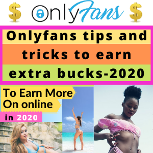 Onlyfans tips and tricks to earn extra bucks-2020