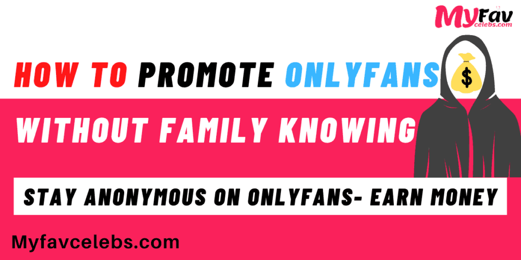 how to promote onlyfans without family knowing
