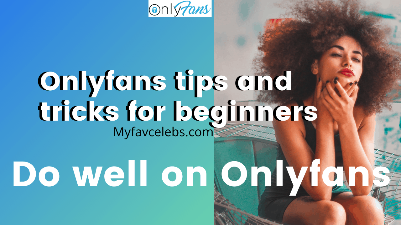 Onlyfans tips and tricks for beginners