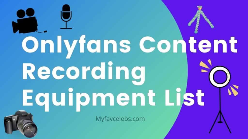 onlyfans content recording equipment and onlyfans tool list